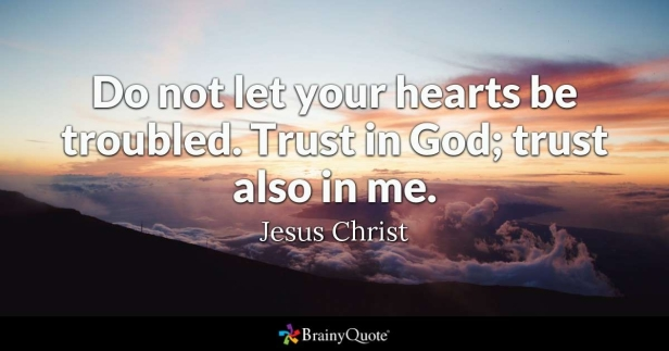 Do-not-let-your-hearts-be-troubled.-Trust-in-god-trust-alson-in-me.-Jesus-Christ